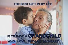 """The best gift in my life is to have a grandchild who I love, with all my heart !!"" From Grandparents and Grandkids on Facebook"