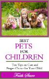 Best Pets For Children: Ten Tips on Care and Proper Choice for Your Child (Caring for Pets, Choosing Pets, Dog Training, Birds at Home, Ferrets We Love, Guinea Pigs for Kids, Cats We Love):Amazon:Kindle Store