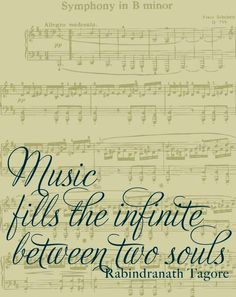 Music fills the infinite between two souls. Rabindranath Tagore