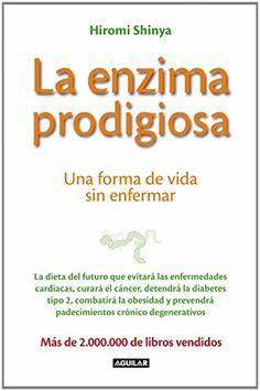 La enzima prodigiosa: Una forma de vida sin enfermar (OTROS GENERALES AGUILAR.) de HIROMI SHINYA