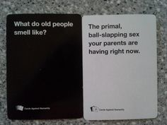This distinct aroma of the elderly. | 21 Hilarious, Awkward, And Painful Rounds Of Cards Against Humanity