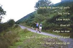 'Walk the Spiritual path. Say little, Love much, Give all, Judge no man. Aspire to all that is pure and good. And keep on keeping on.' quote on photograph of two teenagers walking in Devon UK. Spiritual Quotes To Live By Spiritual Path, Spiritual Wisdom, Spiritual Growth, Positive Inspiration, Spiritual Inspiration, Path Quotes, Coaching Questions, Meditation Benefits, So Much Love