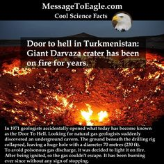 Cool Science Facts: Door to hell in Turkmenistan: Giant Darvaza crater has been on fire for years.