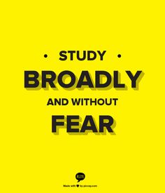 Study Broadly and Without Fear