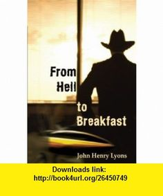 From Hell to Breakfast (9780595492763) John Lyons , ISBN-10: 0595492762  , ISBN-13: 978-0595492763 ,  , tutorials , pdf , ebook , torrent , downloads , rapidshare , filesonic , hotfile , megaupload , fileserve