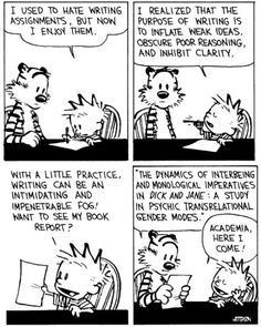 My favorite Calvin and Hobbes ever! Calvin must be an English major. Haha my life as an English major in one comic strip! Academic Writing, Teaching Writing, Essay Writing, Writing Assignments, Writing Process, Writing Advice, Writing Humor, Writing Workshop, Article Writing