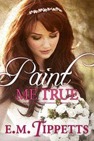 Paint Me True by E.M. Tippetts ebook deal