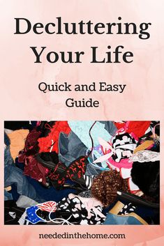 The Quick And Easy Guide To Decluttering Your Life #organizationtips #getorganized #declutter #decluttering from NeededInTheHome