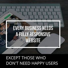 #Everybody needs a #website that #responds correct to the viewer's #screensize. That is #responsive #webdesign and it is a must! -#EXCEPT for those who don't need #happy #customers