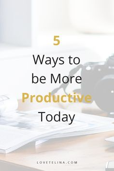 These five simple tips will help you become more productive right now!