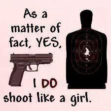 yes, in fact, i DO shoot like a girl!