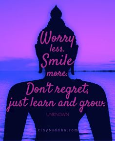 """A Buddha image with the anonymous quote, """"Worry less, smile more. Don't regret, just learn and grow. Tiny Buddha, Buddha Zen, Anxiety Attacks Symptoms, Worry Wart, Love Challenge, Understanding Anxiety, Sweet Quotes, Positive Attitude, Frases"""