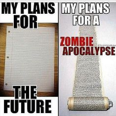 Plans for the Future vs. Plans for the Zombie Apocolypse.