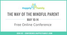 Free Conference - Join over 25 experts, authors, and educators to discuss conscious parenting, mindfulness, and social emotional intelligence.