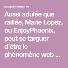 Aussi adulée que raillée, Marie Lopez, ou EnjoyPhoenix, peut se targuer d'être le phénomène web de 2015. Après avoir conquis Youtube, Marie se lance un nouveau défi : la l