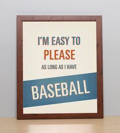 "Baseball Typography Quote Print Poster. I'm Easy To Please, As Long As I Have Baseball. 11"" x 14"" Art Print. $15.00, via Etsy."