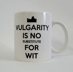 Downtown Abbey Vulgarity Mug - Dowager Countess of Grantham (I prob need this reminder more than anyone)