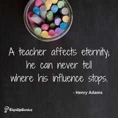 A teacher affects eternity!