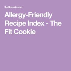 Allergy-Friendly Recipe Index - The Fit Cookie