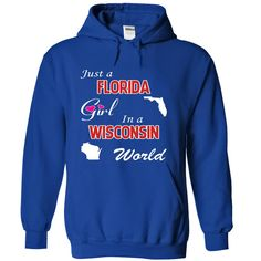 Just a Florida Girl • in a Wisconsin WorldIf you are a girl who was born in Florida and live in Wisconsin! These T-Shirts and Hoodies are perfect for you! Get yours now and wear it proud!Florida, girl, Wisconsin, world