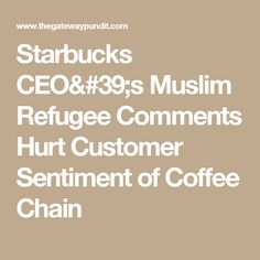 Starbucks CEO's Muslim Refugee Comments Hurt Customer Sentiment of Coffee Chain