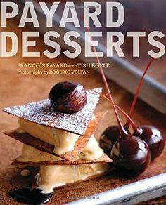 Payard Desserts: Francois Payard, Tish Boyle: 9781118435892: Amazon.com: Books