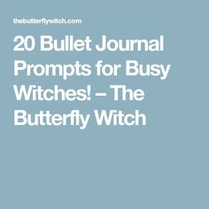 20 Bullet Journal Prompts for Busy Witches! – The Butterfly Witch