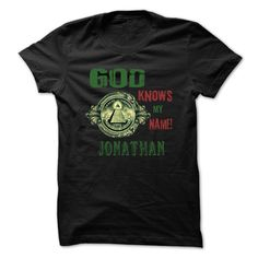 God Know My Name  ② JONATHAN -99 Cool Name Shirt !If you are JONATHAN or loves one. Then this shirt is for you. Cheers !!!God Know My Name JONATHAN, cool JONATHAN shirt, cute JONATHAN shirt, awesome JONATHAN shirt, great JONATHAN shirt, team JONATHAN shirt, JONATHAN mom s