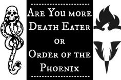 Are You More Death Eater Or Order Of The Phoenix?  I got Order of the Phoenix!!!
