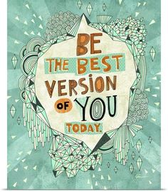 Be the best version of you today