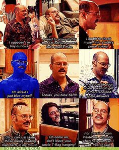 I need you to buy a recorder and record yourself for one whole day and okay it back.. Arrested development is life.