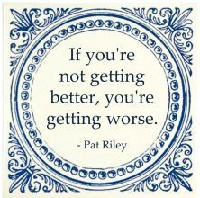If you're not getting better, you're getting worse. - Pat Riley #lean