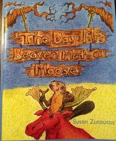 The Day Mr. Beaver Met a moose, by Susan Zutautas