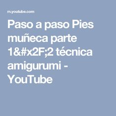 Paso a paso Pies muñeca  parte 1/2 técnica amigurumi - YouTube