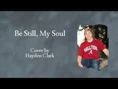 Be Still, My Soul - Hayden Clark (cover) Sally Deford Music, Be Still, Content, Cover, Youtube, Youtubers, Youtube Movies