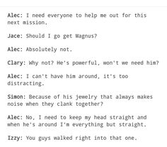 Its so true what they say you need to keep your head straight in battle but Alec you will think about him anyway😇 -- He meant gay vs. straight I think Mortal Instruments Funny, Shadowhunters The Mortal Instruments, Immortal Instruments, Magnus And Alec, Magnus Chase, Serie Got, Shadowhunters Series, Clary And Jace, Cassie Clare