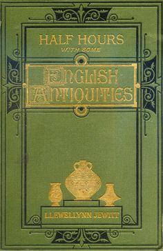 'Half-hours among some English antiquities' by Llewellynn Jewitt.  Hardwicke and Bogue, London, 1877