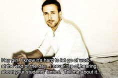 ryan gosling teacher meme | Ryan Gosling