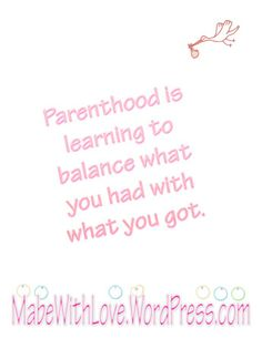 Parenthood is learning to balance what you had with what you got.