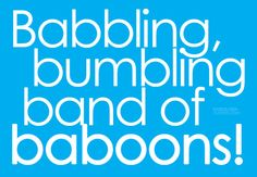 Babbling, bumbling band of baboons!