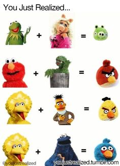 You just realized- Henson. Angry birds