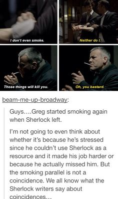 For no doubt various reasons, Lestrade went back to smoking without Sherlock to stop him or make a snide remark. That's why it's so fitting that Sherlock would appear when he lights a cigarette, a sort of ironic joke Sherlock Fandom, Bbc Sherlock Holmes, Sherlock Quotes, Sherlock Bbc Funny, Sherlock Poster, Sherlock Season, Sherlock Moriarty, Sherlock Series, Watson Sherlock