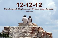 """12-12-12 """"There is no such thing in anyone's life as an unimportant day."""" ~ Alexander Woollcott   Image source: ProShay.com"""