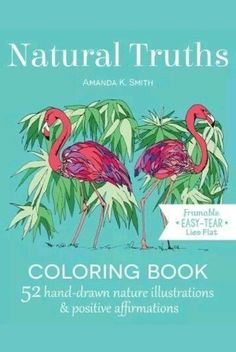 Natural Truths Coloring Book: 52 Nature Illustrations & Positive Affirmations #NotApplicable