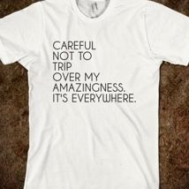 Careful Not To Trip Over My Amazingness It's Everywhere from Glamfoxx Shirts