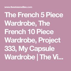 The French 5 Piece Wardrobe, The French 10 Piece Wardrobe, Project 333, My Capsule Wardrobe | The Vivienne Files