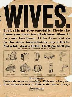 This is a media stereotype from who knows how long ago?  These types of adds have demonstrated female powerlessness, or their need for a man.  It also sends the message that women belong and want to be in the kitchen.  A good historical example of male dominance being reinforced through the media.