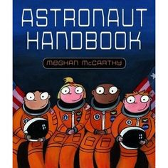 DO YOU HAVE what it takes to be an astronaut? Meghan McCarthy blasts readers off to astronaut school in her new, young, nonfiction pictur...
