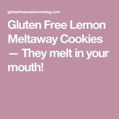 Gluten Free Lemon Meltaway Cookies — They melt in your mouth!