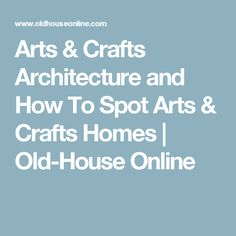 Arts & Crafts Architecture and How To Spot Arts & Crafts Homes   Old-House Online
